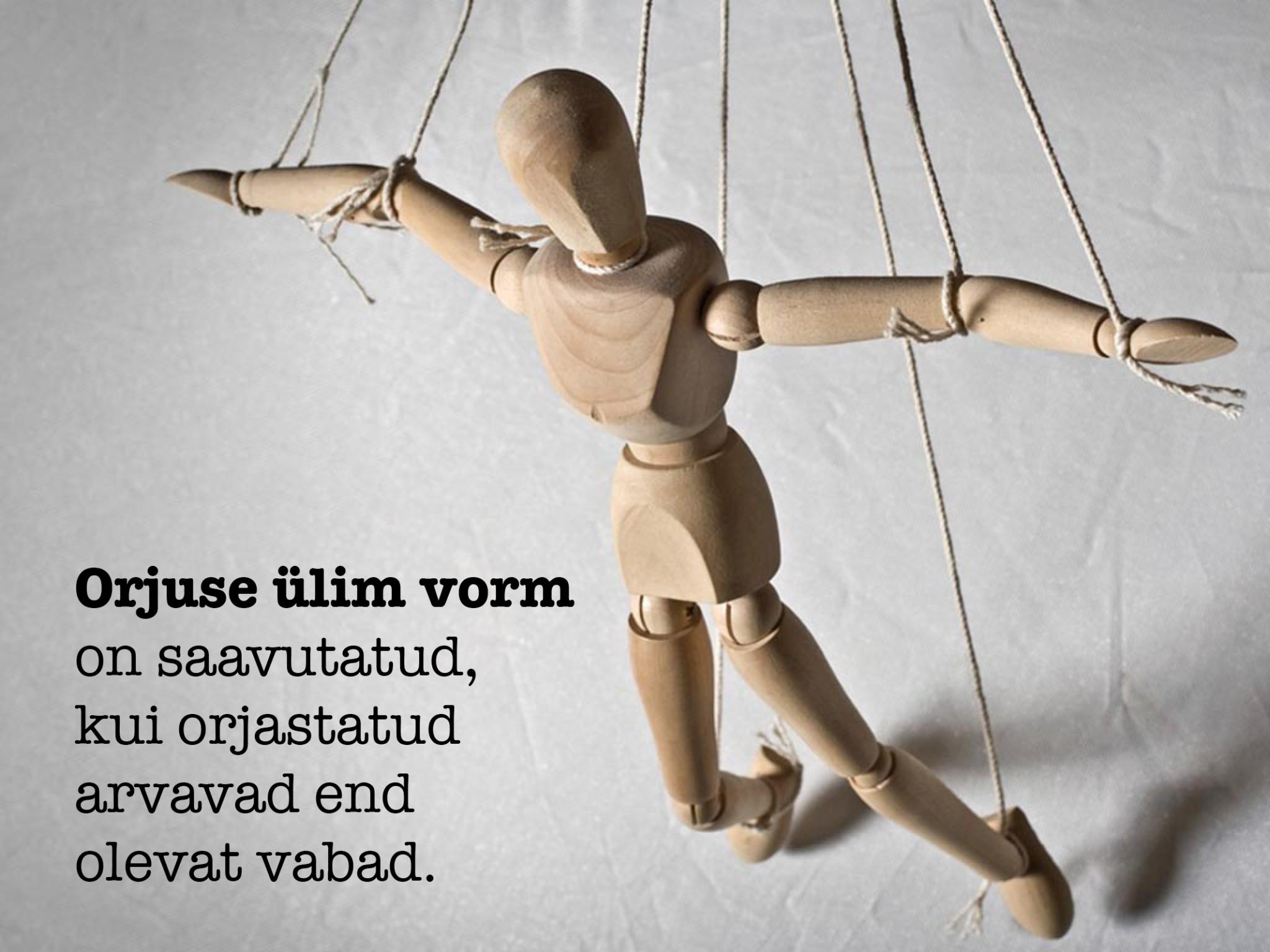 Orjuse ülim vorm on saavutatud siis, kui orjastatud arvavad end olevat vabad.