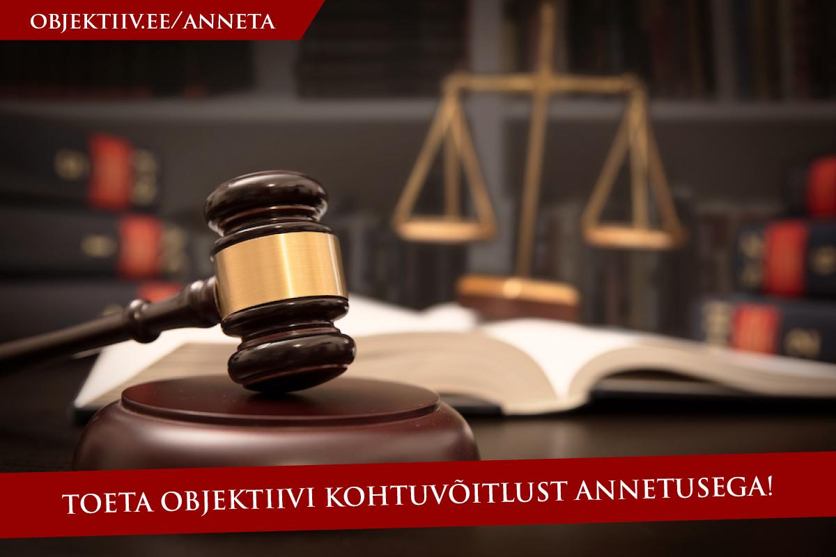 Toetage Objektiivi kohtulahingut Hartlebi ja Holmbergi alusetu hiigelnõude vastu